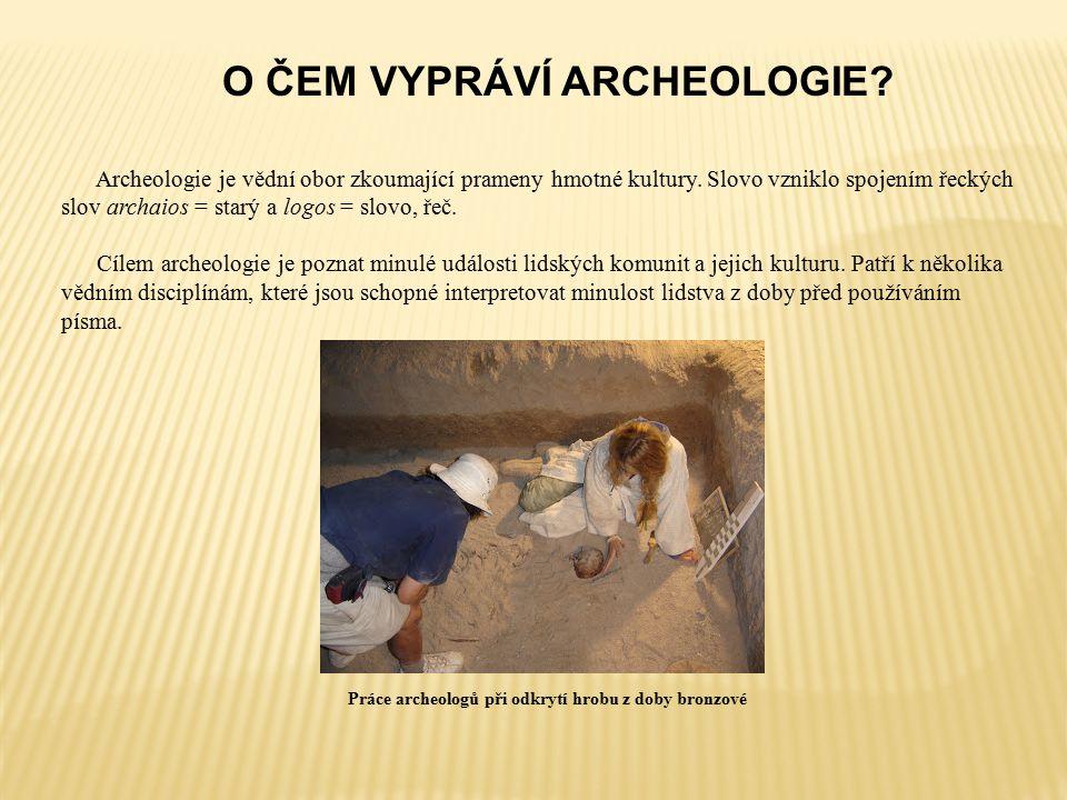 O ČEM VYPRÁVÍ ARCHEOLOGIE. Archeologie je vědní obor zkoumající prameny hmotné kultury.