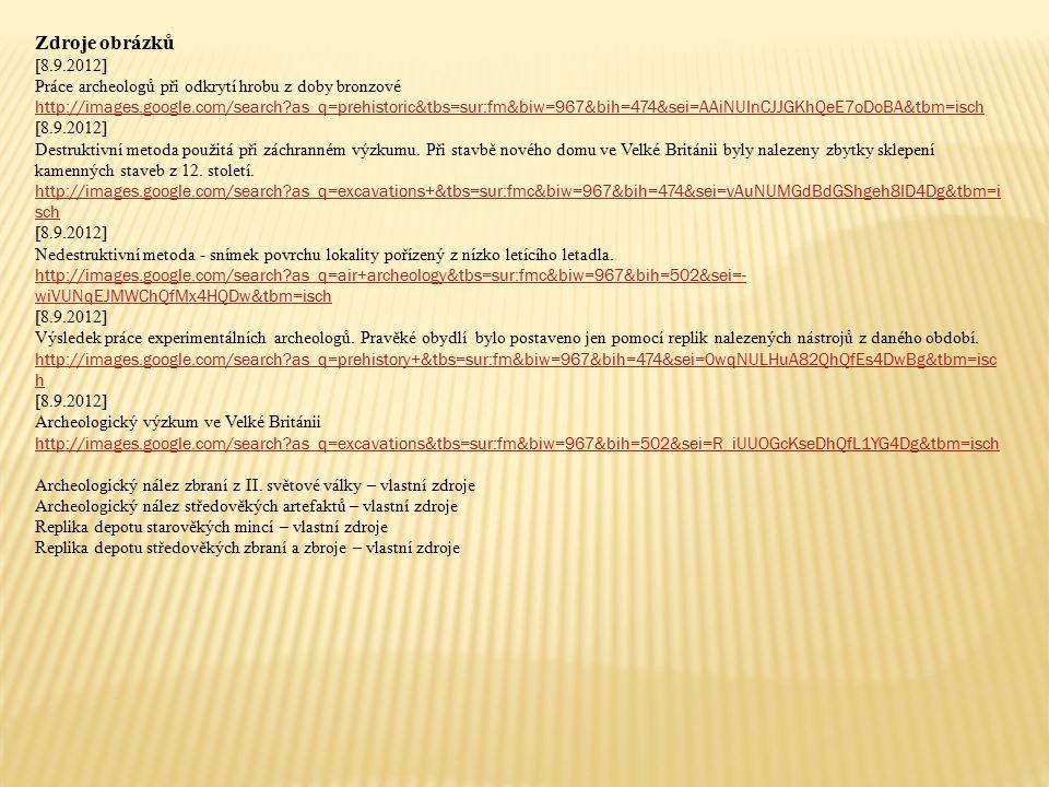 Zdroje obrázků [8.9.2012] Práce archeologů při odkrytí hrobu z doby bronzové http://images.google.com/search as_q=prehistoric&tbs=sur:fm&biw=967&bih=474&sei=AAiNUInCJJGKhQeE7oDoBA&tbm=isch [8.9.2012] Destruktivní metoda použitá při záchranném výzkumu.