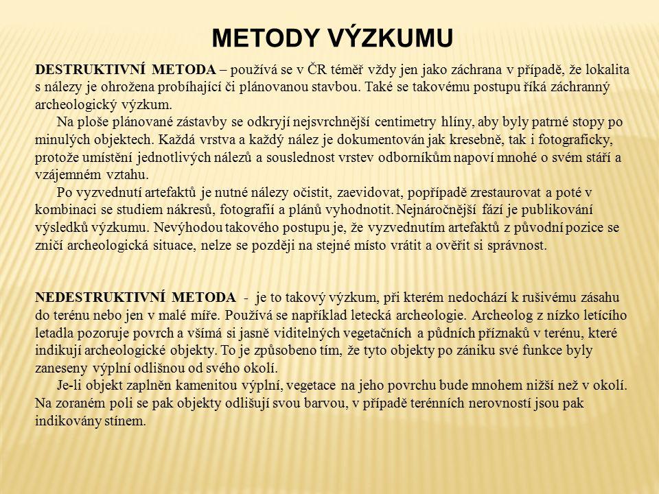 METODY VÝZKUMU DESTRUKTIVNÍ METODA – používá se v ČR téměř vždy jen jako záchrana v případě, že lokalita s nálezy je ohrožena probíhající či plánovanou stavbou.