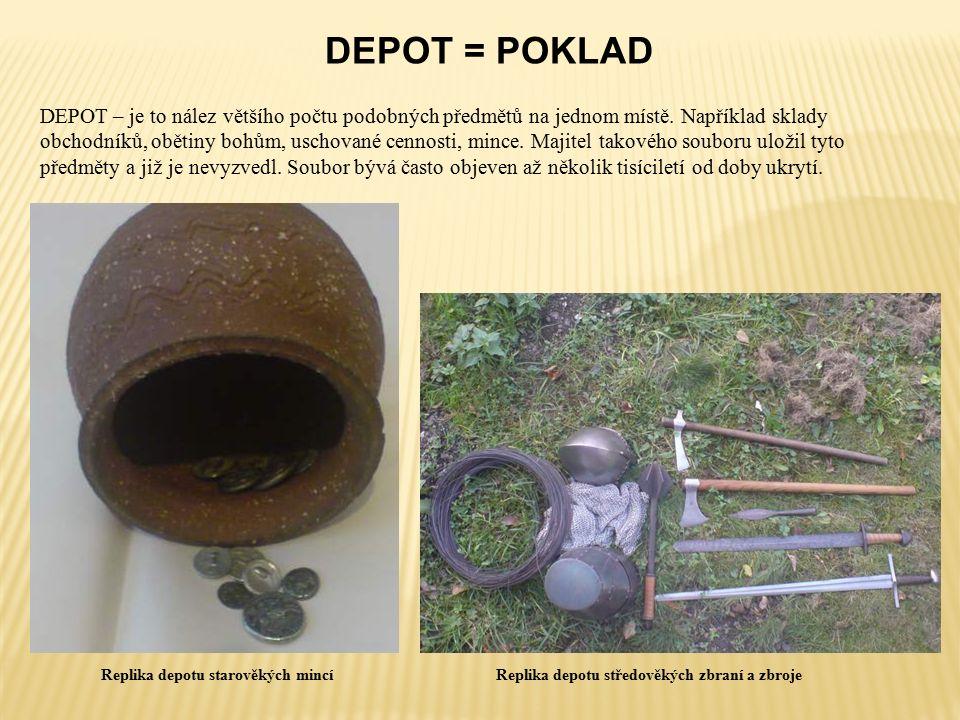 DEPOT = POKLAD Replika depotu starověkých mincíReplika depotu středověkých zbraní a zbroje DEPOT – je to nález většího počtu podobných předmětů na jednom místě.