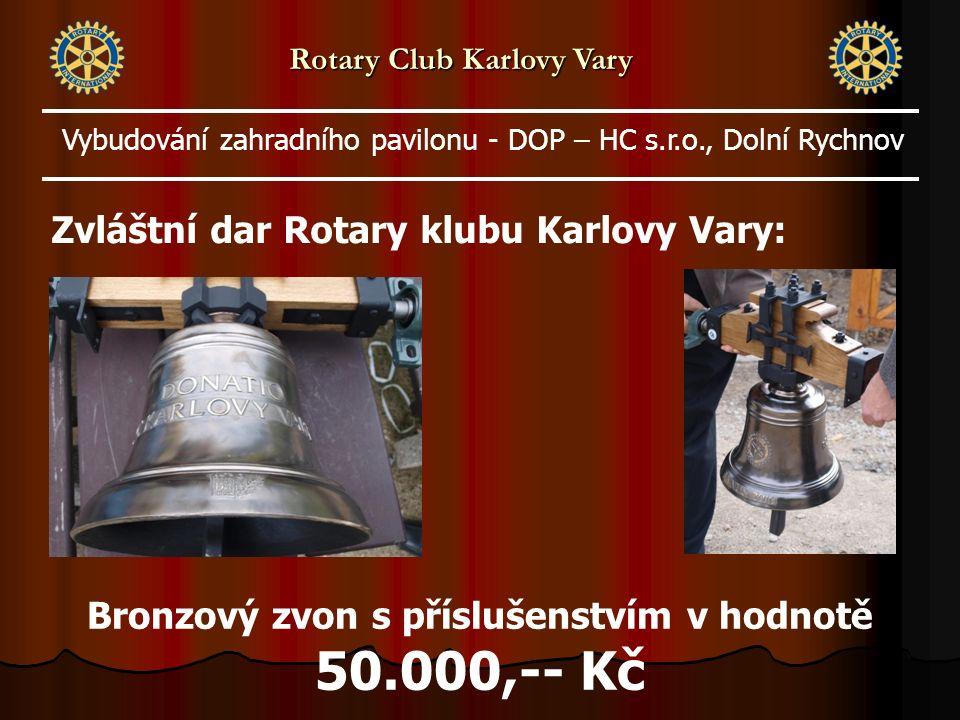 Rotary Club Karlovy Vary Zvláštní dar Rotary klubu Karlovy Vary: Bronzový zvon s příslušenstvím v hodnotě 50.000,-- Kč Vybudování zahradního pavilonu - DOP – HC s.r.o., Dolní Rychnov