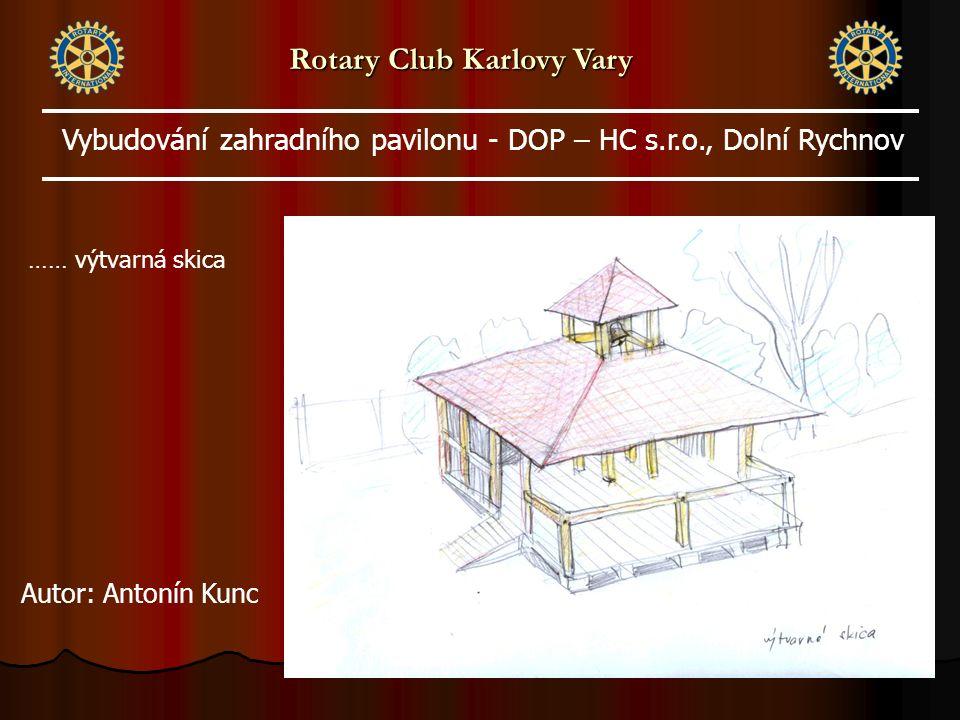 …… výtvarná skica Rotary Club Karlovy Vary Vybudování zahradního pavilonu - DOP – HC s.r.o., Dolní Rychnov Autor: Antonín Kunc