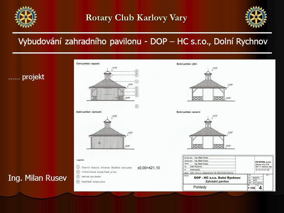 …… projekt Rotary Club Karlovy Vary Vybudování zahradního pavilonu - DOP – HC s.r.o., Dolní Rychnov Ing.
