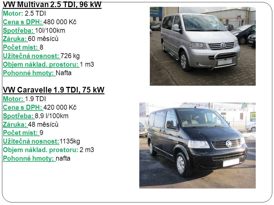 VW Multivan 2.5 TDI, 96 kW Motor: 2.5 TDI Cena s DPH: 480 000 Kč Spotřeba: 10l/100km Záruka: 60 měsíců Počet míst: 8 Užitečná nosnost: 726 kg Objem náklad.