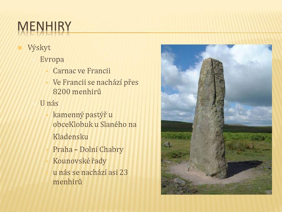 Výskyt – Evropa  Carnac ve Francii  Ve Francii se nachází přes 8200 menhirů – U nás  kamenný pastýř u obceKlobuk u Slaného na Kladensku   Praha –