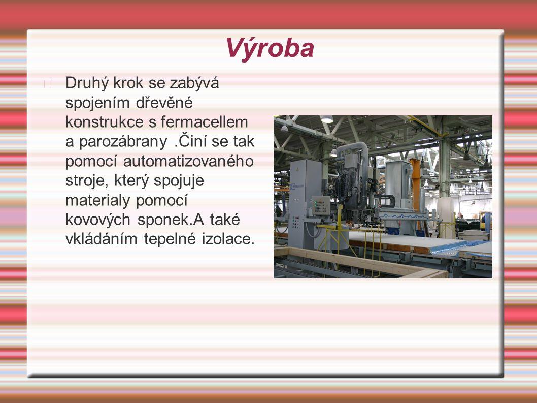 Výroba Druhý krok se zabývá spojením dřevěné konstrukce s fermacellem a parozábrany.Činí se tak pomocí automatizovaného stroje, který spojuje materialy pomocí kovových sponek.A také vkládáním tepelné izolace.