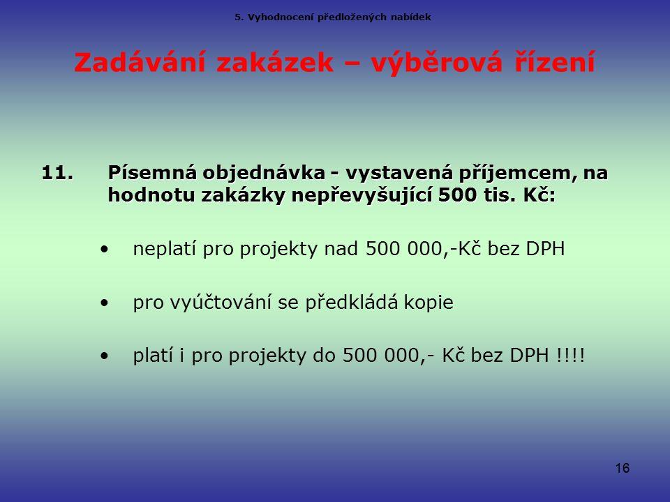 Zadávání zakázek – výběrová řízení 11.Písemná objednávka - vystavená příjemcem, na hodnotu zakázky nepřevyšující 500 tis.