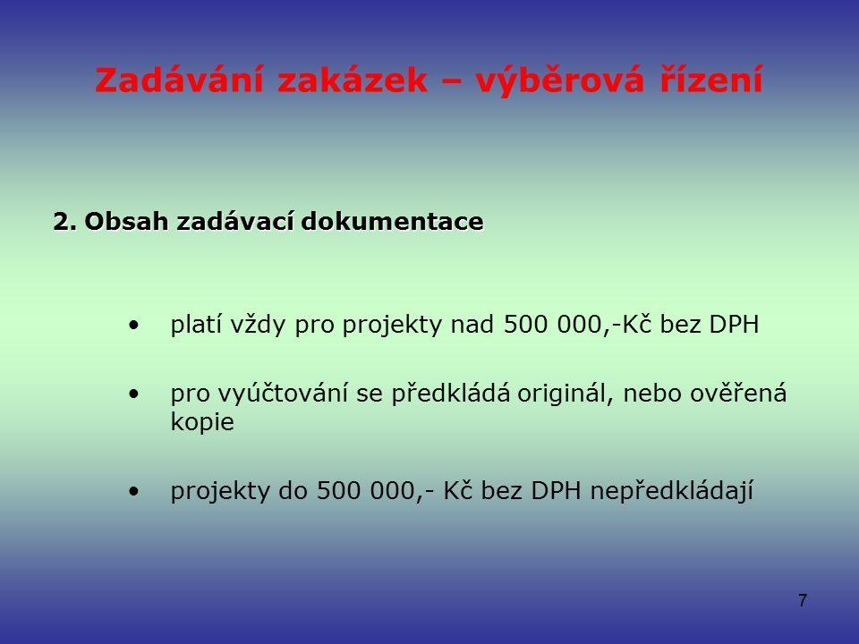 Zadávání zakázek – výběrová řízení 2.Obsah zadávací dokumentace platí vždy pro projekty nad 500 000,-Kč bez DPH pro vyúčtování se předkládá originál, nebo ověřená kopie projekty do 500 000,- Kč bez DPH nepředkládají 7