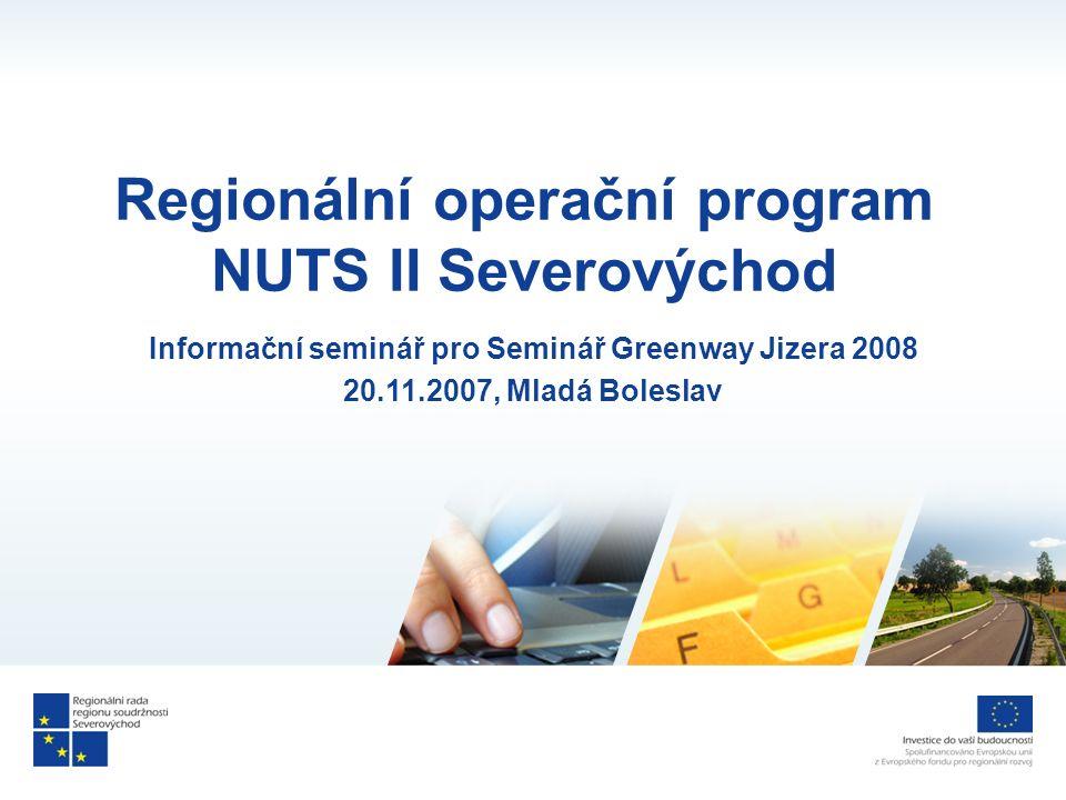 Regionální operační program NUTS II Severovýchod Informační seminář pro Seminář Greenway Jizera 2008 20.11.2007, Mladá Boleslav