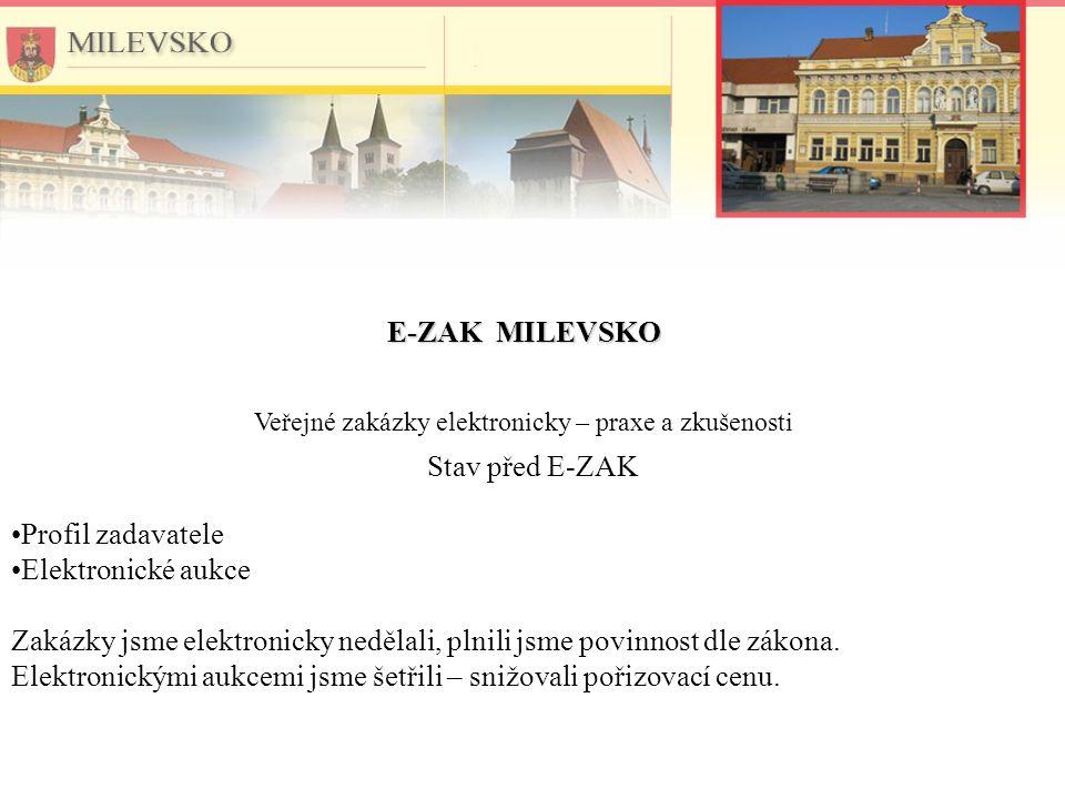 E-ZAK MILEVSKO Veřejné zakázky elektronicky – praxe a zkušenosti Stav před E-ZAK Profil zadavatele Elektronické aukce Zakázky jsme elektronicky nedělali, plnili jsme povinnost dle zákona.