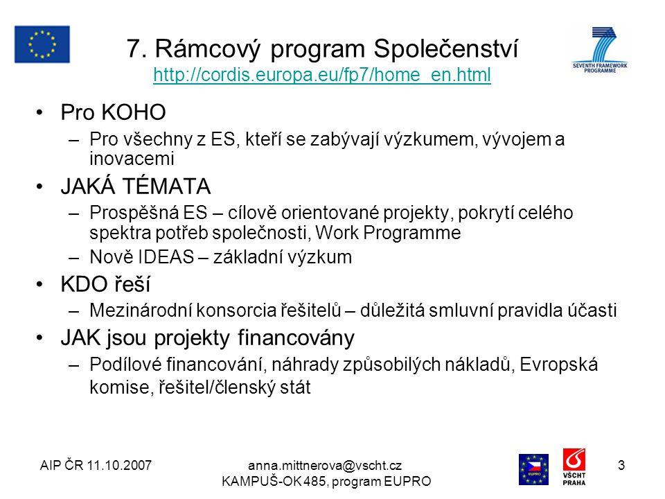 AIP ČR 11.10.2007anna.mittnerova@vscht.cz KAMPUŠ-OK 485, program EUPRO 3 7. Rámcový program Společenství http://cordis.europa.eu/fp7/home_en.html http
