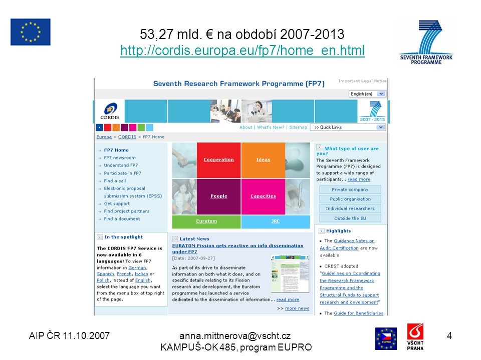 AIP ČR 11.10.2007anna.mittnerova@vscht.cz KAMPUŠ-OK 485, program EUPRO 4 53,27 mld. € na období 2007-2013 http://cordis.europa.eu/fp7/home_en.html htt
