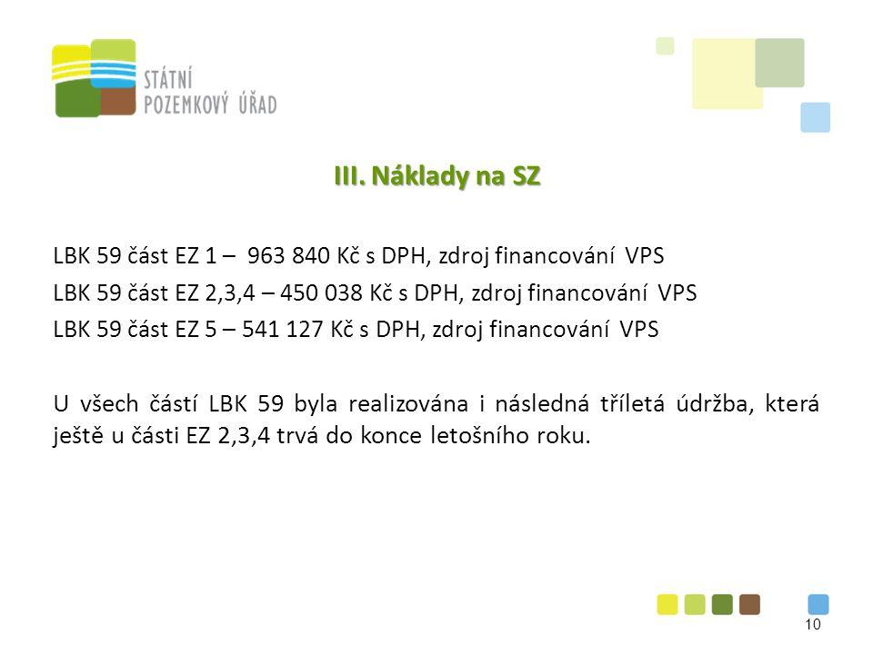 III. Náklady na SZ LBK 59 část EZ 1 – 963 840 Kč s DPH, zdroj financování VPS LBK 59 část EZ 2,3,4 – 450 038 Kč s DPH, zdroj financování VPS LBK 59 čá