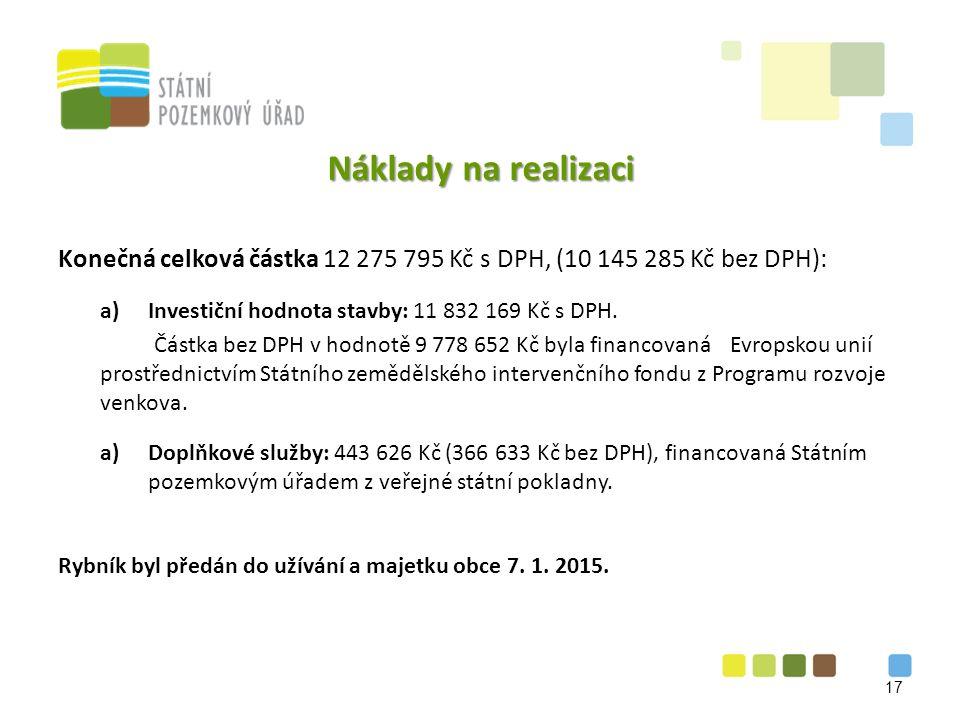 Náklady na realizaci Konečná celková částka 12 275 795 Kč s DPH, (10 145 285 Kč bez DPH): a)Investiční hodnota stavby: 11 832 169 Kč s DPH.