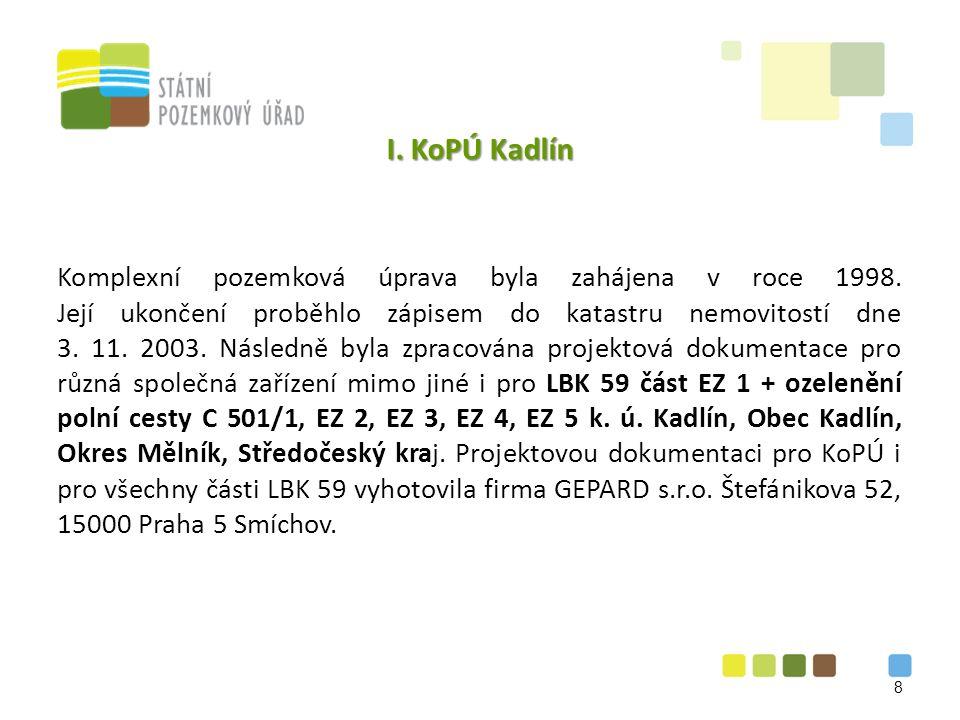 I. KoPÚ Kadlín Komplexní pozemková úprava byla zahájena v roce 1998.