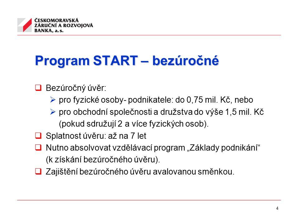4 Program START– bezúročné Program START – bezúročné  Bezúročný úvěr:  pro fyzické osoby- podnikatele: do 0,75 mil. Kč, nebo  pro obchodní společno