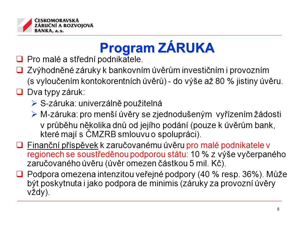 8 Program ZÁRUKA  Pro malé a střední podnikatele.  Zvýhodněné záruky k bankovním úvěrům investičním i provozním (s vyloučením kontokorentních úvěrů)
