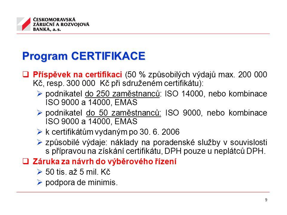 9 Program CERTIFIKACE  Příspěvek na certifikaci (50 % způsobilých výdajů max. 200 000 Kč, resp. 300 000 Kč při sdruženém certifikátu):  podnikatel d