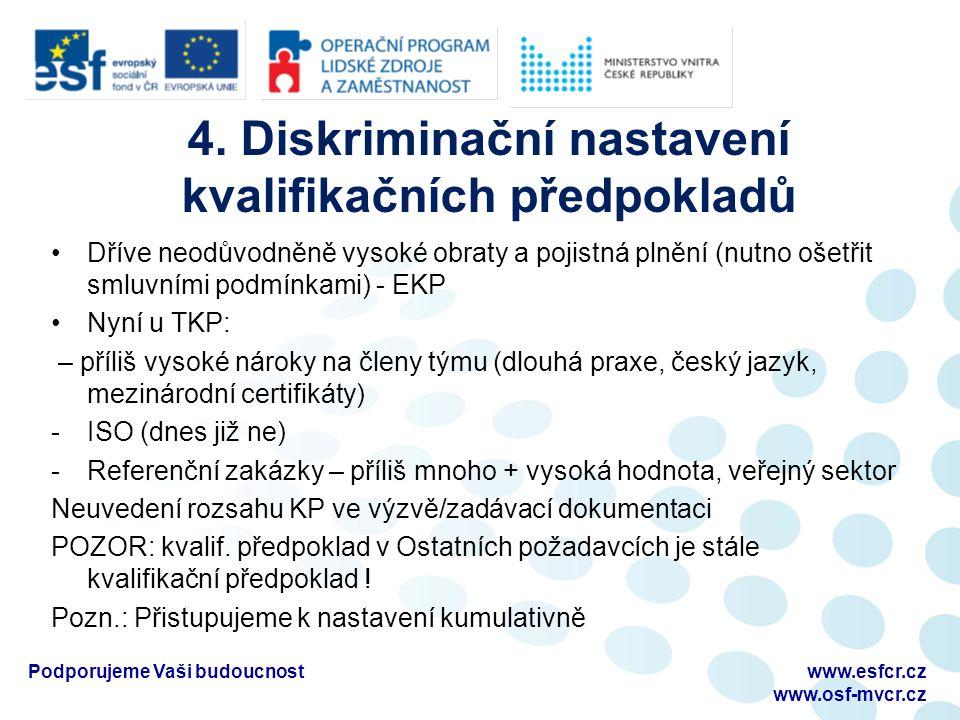 4. Diskriminační nastavení kvalifikačních předpokladů Dříve neodůvodněně vysoké obraty a pojistná plnění (nutno ošetřit smluvními podmínkami) - EKP Ny
