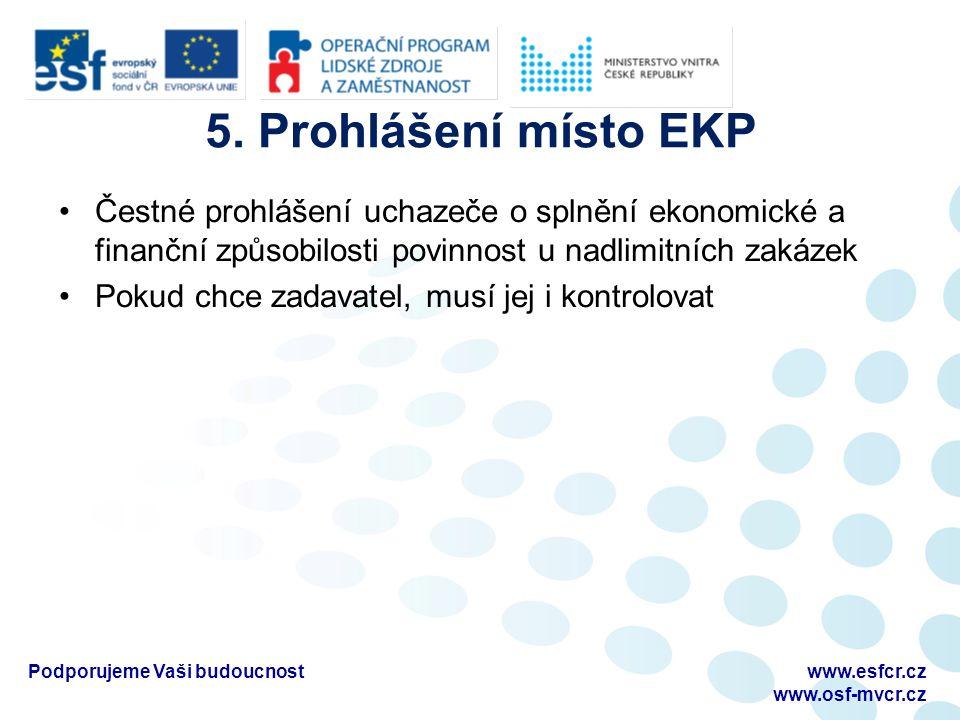 5. Prohlášení místo EKP Čestné prohlášení uchazeče o splnění ekonomické a finanční způsobilosti povinnost u nadlimitních zakázek Pokud chce zadavatel,