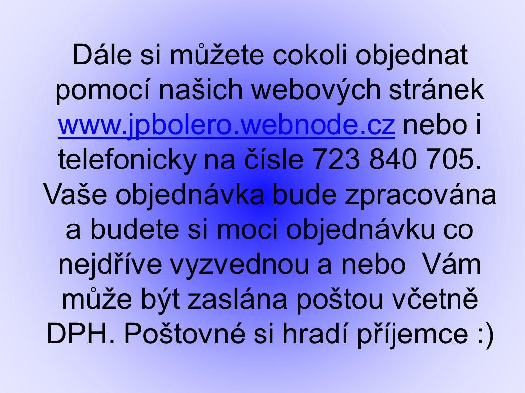 Dále si můžete cokoli objednat pomocí našich webových stránek www.jpbolero.webnode.cz nebo i telefonicky na čísle 723 840 705.