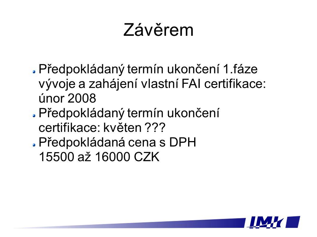 Závěrem Předpokládaný termín ukončení 1.fáze vývoje a zahájení vlastní FAI certifikace: únor 2008 Předpokládaný termín ukončení certifikace: květen .