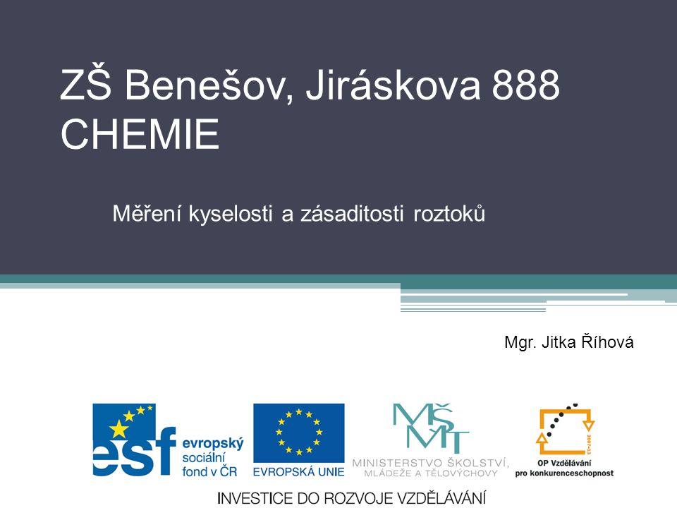 ZŠ Benešov, Jiráskova 888 CHEMIE Měření kyselosti a zásaditosti roztoků Mgr. Jitka Říhová