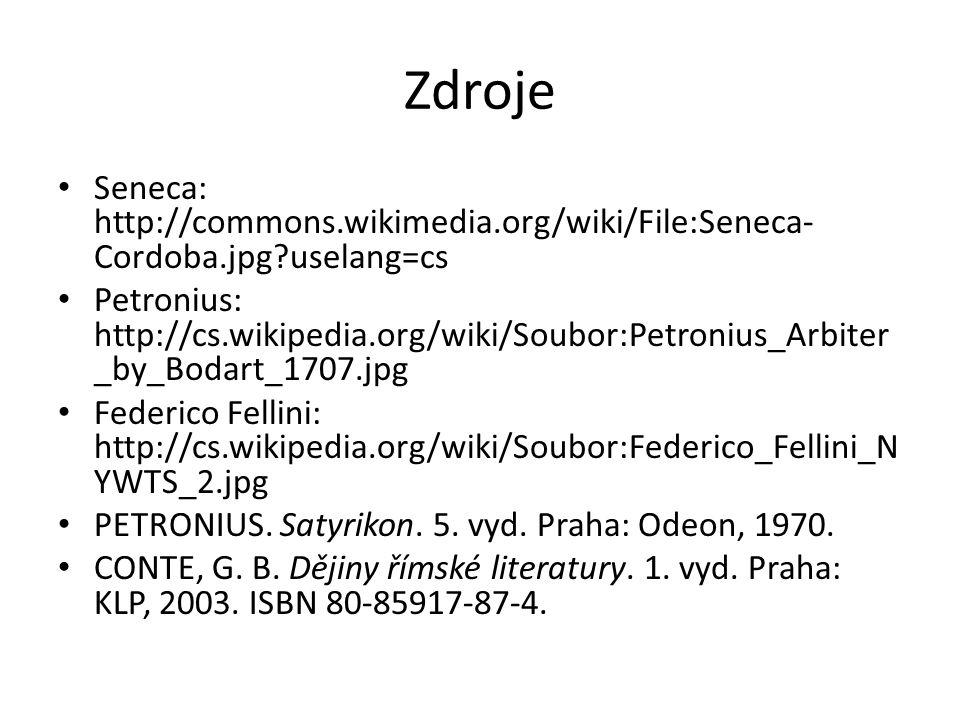 Zdroje Seneca: http://commons.wikimedia.org/wiki/File:Seneca- Cordoba.jpg?uselang=cs Petronius: http://cs.wikipedia.org/wiki/Soubor:Petronius_Arbiter