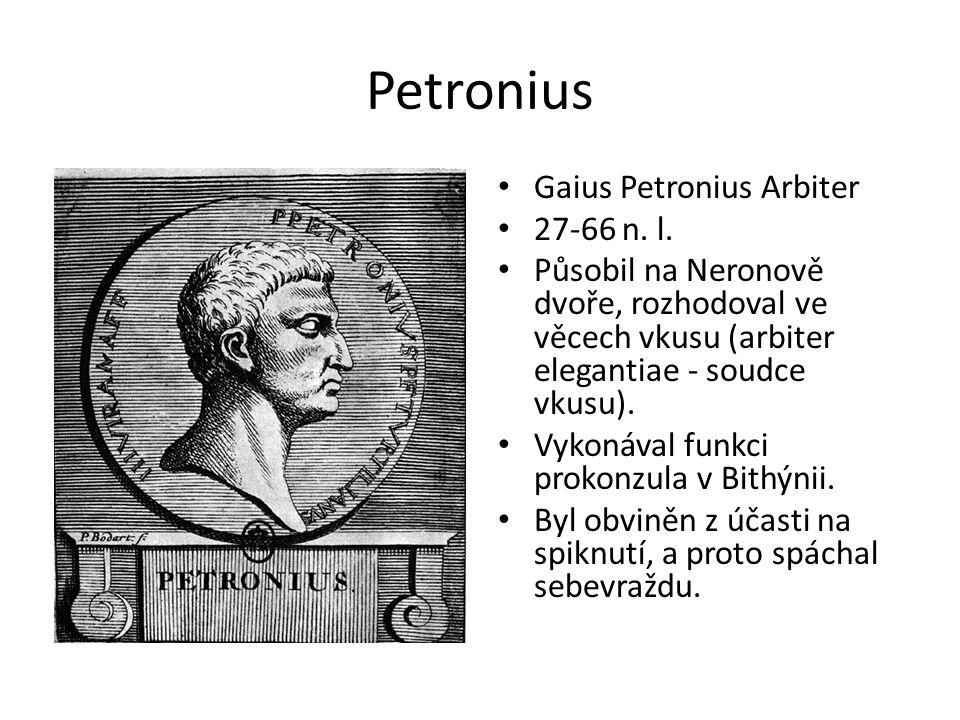 Petronius Gaius Petronius Arbiter 27-66 n. l. Působil na Neronově dvoře, rozhodoval ve věcech vkusu (arbiter elegantiae - soudce vkusu). Vykonával fun