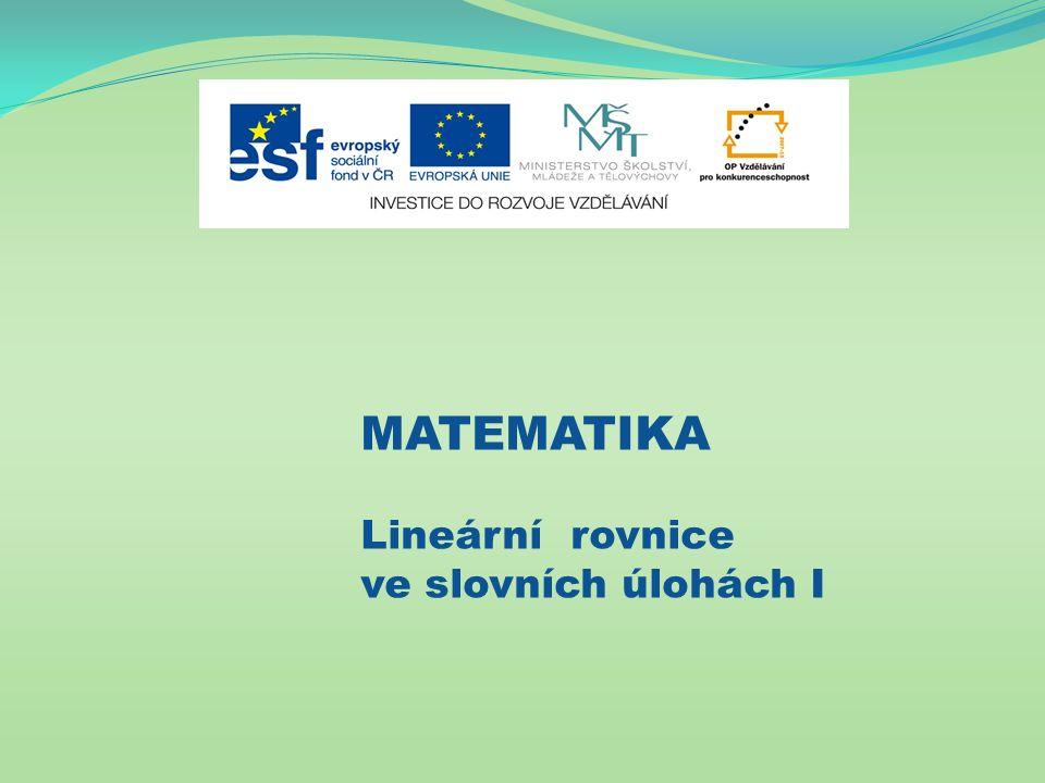 MATEMATIKA Lineární rovnice ve slovních úlohách I