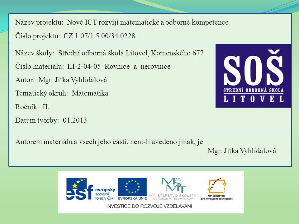 Název projektu: Nové ICT rozvíjí matematické a odborné kompetence Číslo projektu: CZ.1.07/1.5.00/34.0228 Název školy: Střední odborná škola Litovel, K