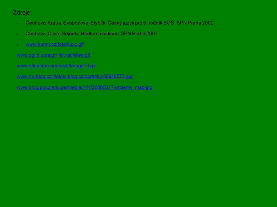 Zdroje: ● Čechová, Kraus, Svobodová, Styblík: Český jazyk pro 3. ročník SOŠ, SPN Praha 2002 ● Čechová, Oliva, Nejedlý: Hrátky s češtinou, SPN Praha 20