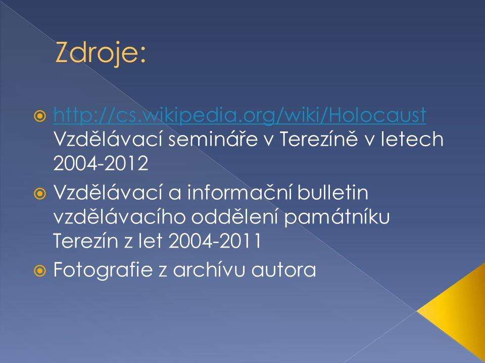  http://cs.wikipedia.org/wiki/Holocaust Vzdělávací semináře v Terezíně v letech 2004-2012 http://cs.wikipedia.org/wiki/Holocaust  Vzdělávací a informační bulletin vzdělávacího oddělení památníku Terezín z let 2004-2011  Fotografie z archívu autora
