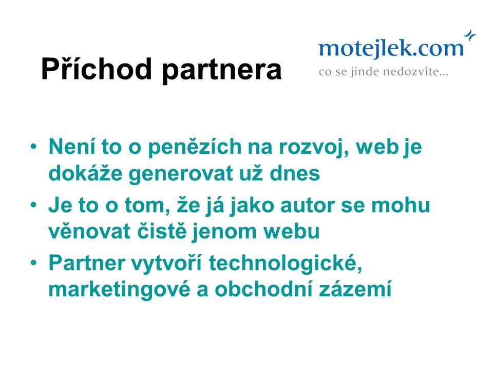 Příchod partnera Není to o penězích na rozvoj, web je dokáže generovat už dnes Je to o tom, že já jako autor se mohu věnovat čistě jenom webu Partner vytvoří technologické, marketingové a obchodní zázemí
