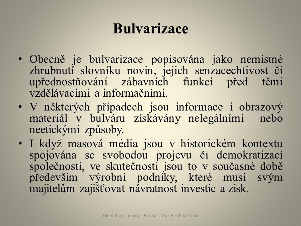 Bulvarizace Obecně je bulvarizace popisována jako nemístné zhrubnutí slovníku novin, jejich senzacechtivost či upřednostňování zábavních funkcí před těmi vzdělávacími a informačními.