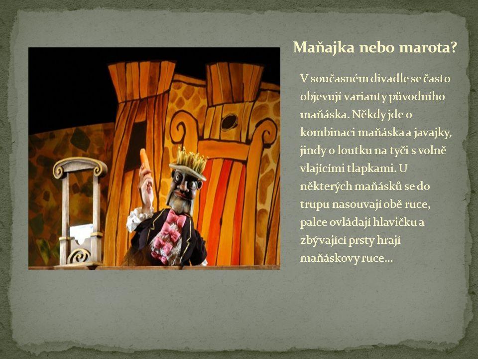 V současném divadle se často objevují varianty původního maňáska.