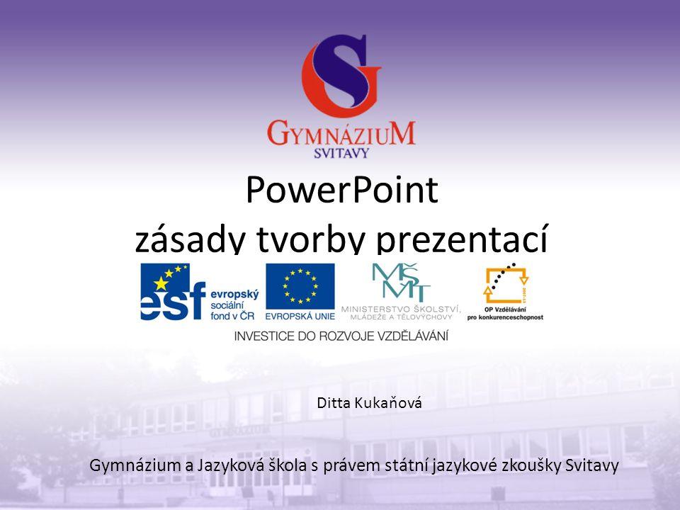 PowerPoint zásady tvorby prezentací Gymnázium a Jazyková škola s právem státní jazykové zkoušky Svitavy Ditta Kukaňová