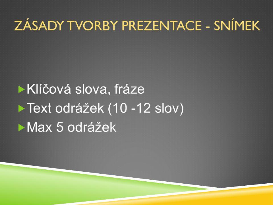 ZÁSADY TVORBY PREZENTACE - PÍSMO  Velikost písma & vzdálenost publika  do 13 m: výška textu 7 mm (26 bodů)  nad 13 m: výška textu 15 mm (60 bodů)