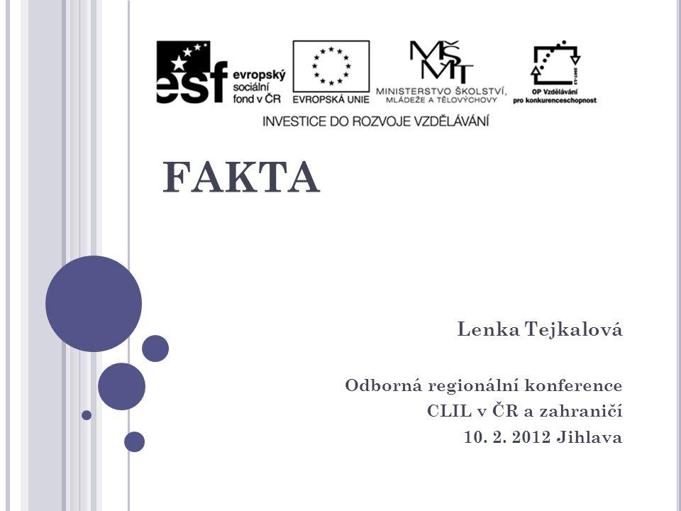 CLIL – MÝTY A FAKTA Lenka Tejkalová Odborná regionální konference CLIL v ČR a zahraničí 10.