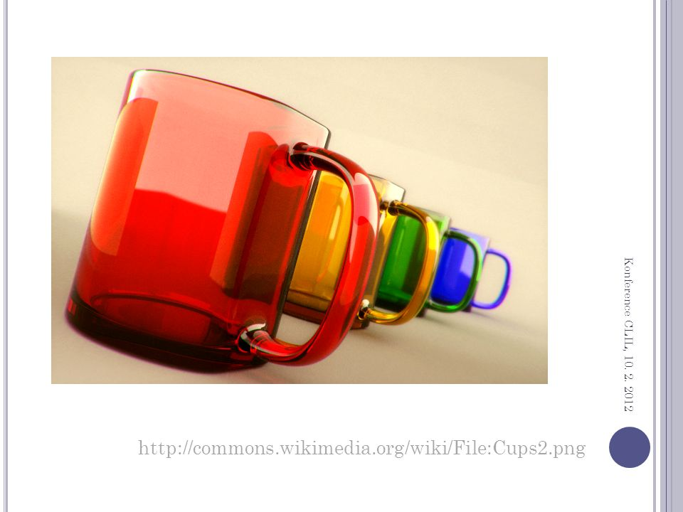 http://commons.wikimedia.org/wiki/File:Cups2.png Konference CLIL, 10. 2. 2012