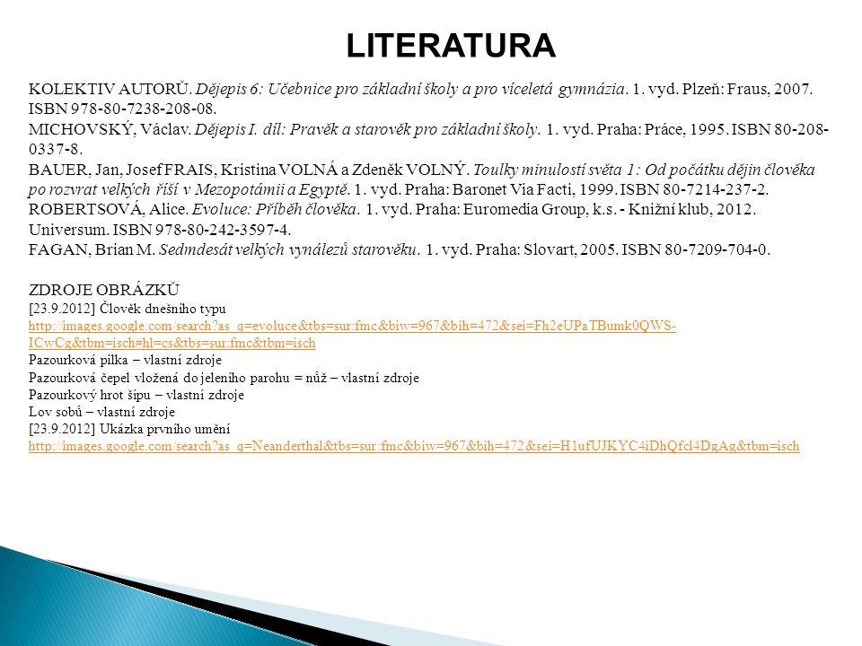 LITERATURA KOLEKTIV AUTORŮ. Dějepis 6: Učebnice pro základní školy a pro víceletá gymnázia. 1. vyd. Plzeň: Fraus, 2007. ISBN 978-80-7238-208-08. MICHO