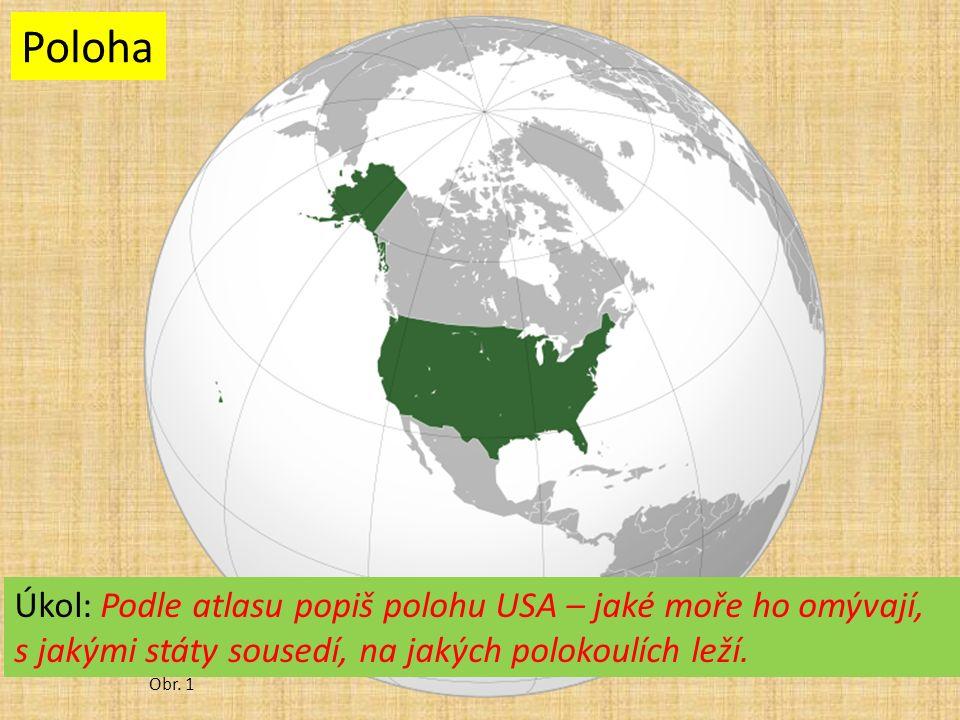 Obr. 1 Poloha Úkol: Podle atlasu popiš polohu USA – jaké moře ho omývají, s jakými státy sousedí, na jakých polokoulích leží.