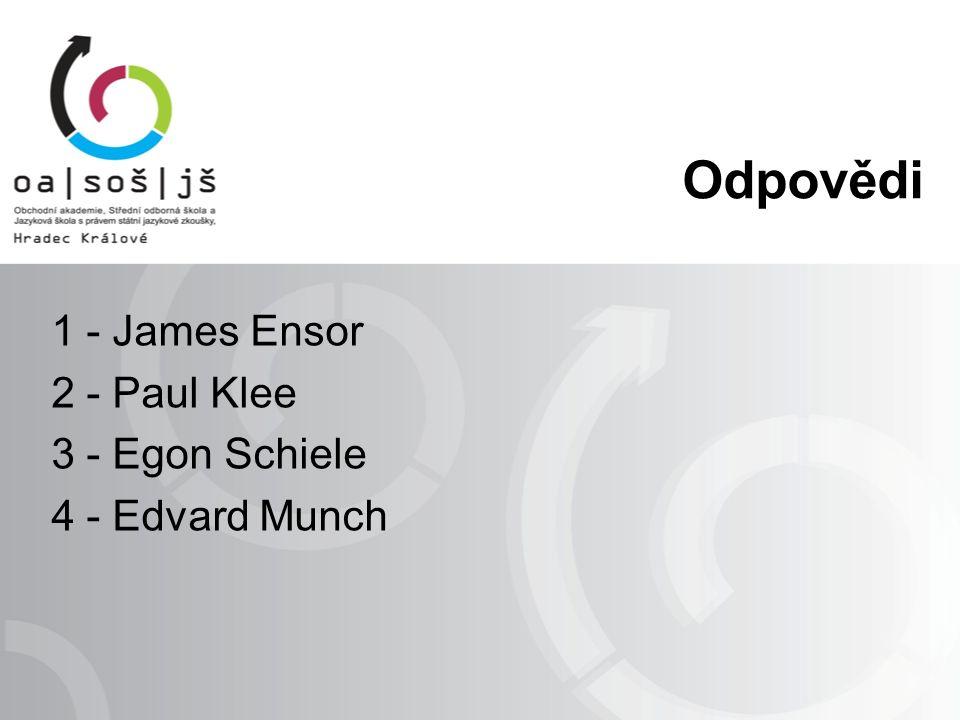 Odpovědi 1 - James Ensor 2 - Paul Klee 3 - Egon Schiele 4 - Edvard Munch