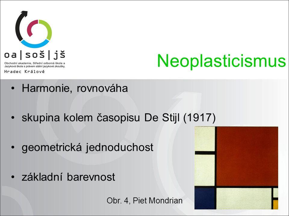 Harmonie, rovnováha skupina kolem časopisu De Stijl (1917) geometrická jednoduchost základní barevnost Neoplasticismus Obr. 4, Piet Mondrian