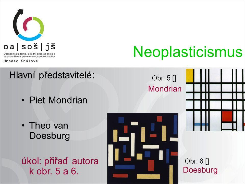 Hlavní představitelé: Piet Mondrian Theo van Doesburg úkol: přiřaď autora k obr. 5 a 6. Neoplasticismus Obr. 5 [] Obr. 6 [] Mondrian Doesburg