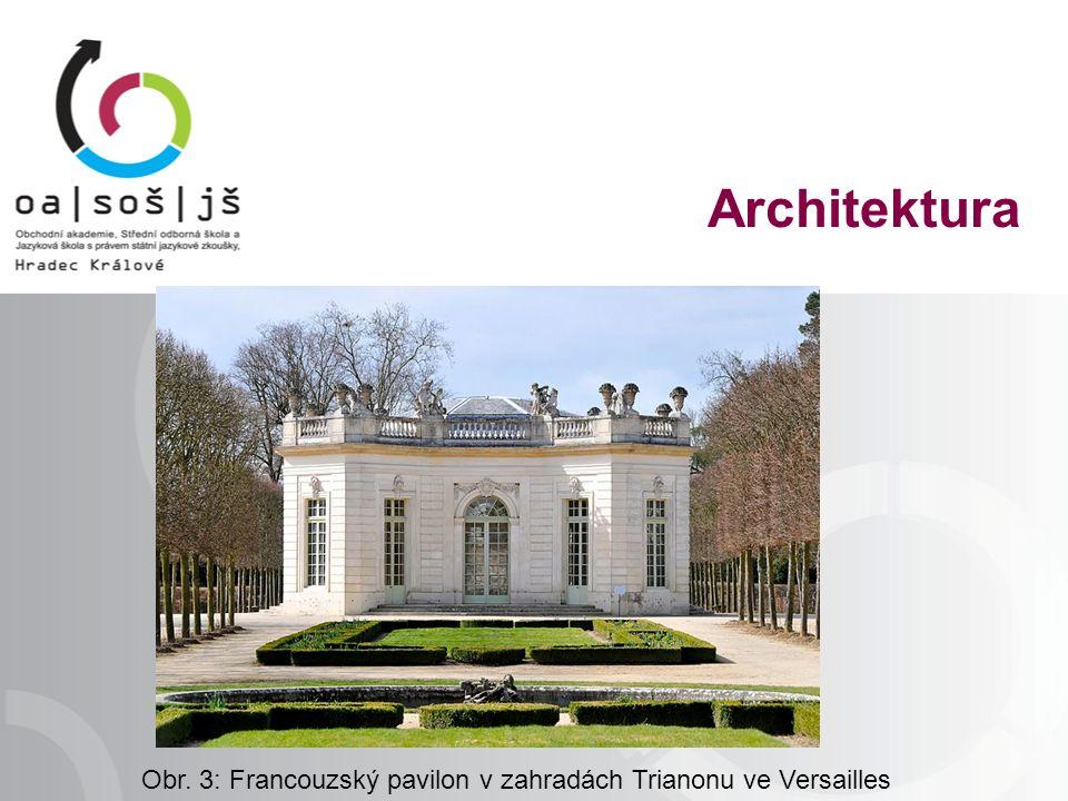 Obr. 3: Francouzský pavilon v zahradách Trianonu ve Versailles Architektura