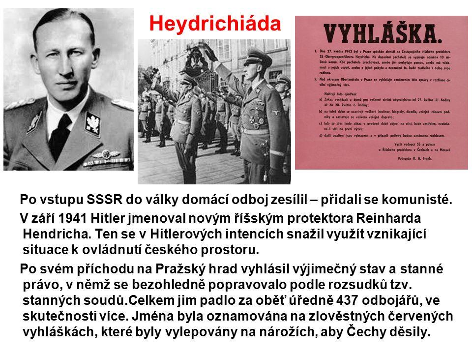 Heydrichiáda Po vstupu SSSR do války domácí odboj zesílil – přidali se komunisté.