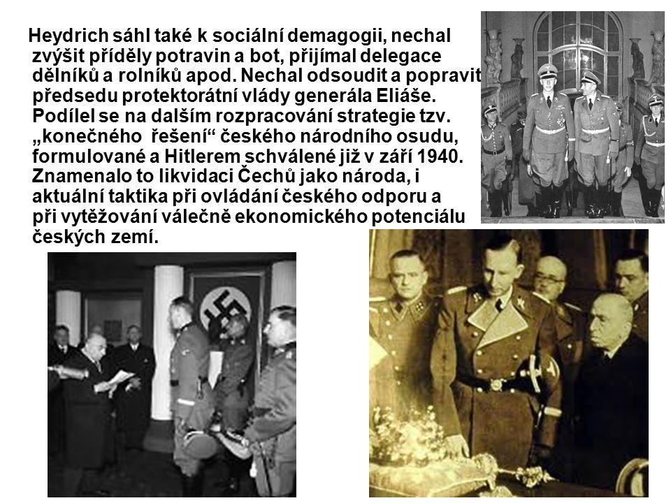 Heydrich sáhl také k sociální demagogii, nechal zvýšit příděly potravin a bot, přijímal delegace dělníků a rolníků apod.