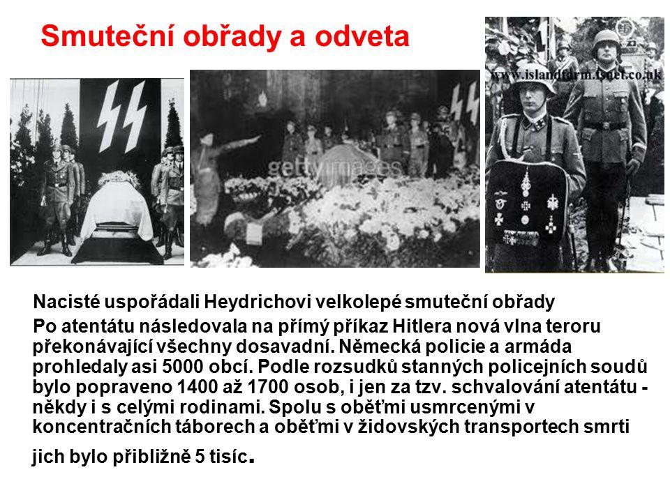 Smuteční obřady a odveta Nacisté uspořádali Heydrichovi velkolepé smuteční obřady Po atentátu následovala na přímý příkaz Hitlera nová vlna teroru překonávající všechny dosavadní.