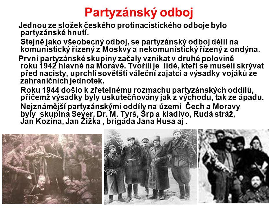 Partyzánský odboj Jednou ze složek českého protinacistického odboje bylo partyzánské hnutí.
